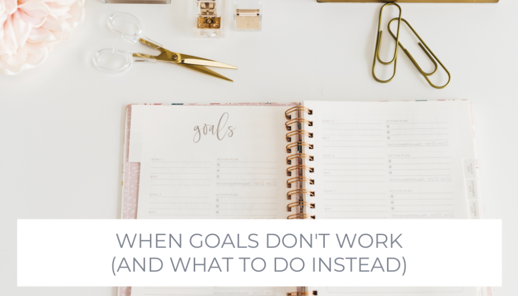 When goals don't work and what to do instead